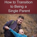 How to Transition to Being a Single Parent