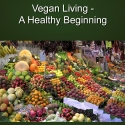 Vegan Living: A Healthy Beginning